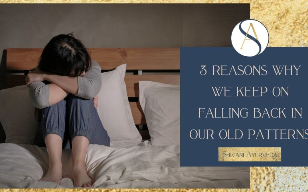 3 Reasons Why We Keep Falling Back In Our Old Patterns