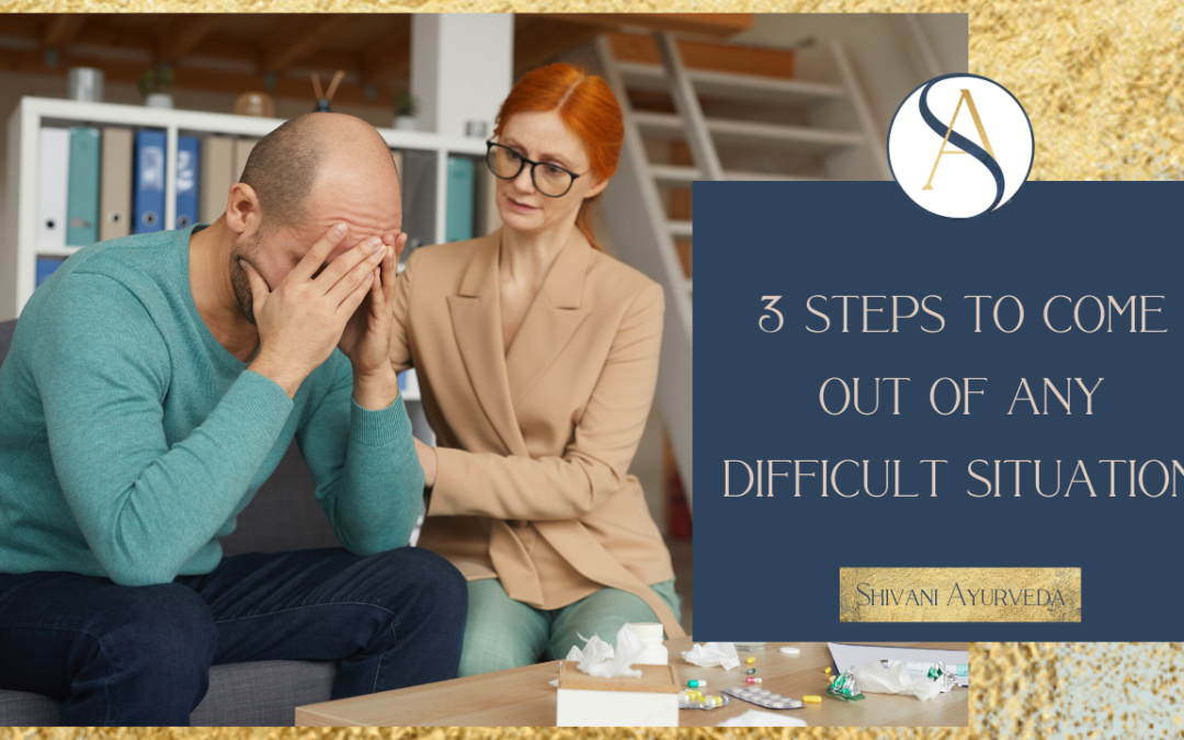 3 Steps to come out of any Difficult Situation