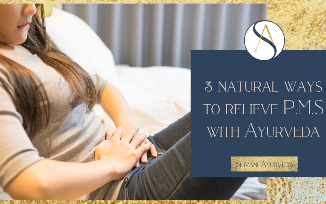 3 natural ways to relieve PMS with Ayurveda